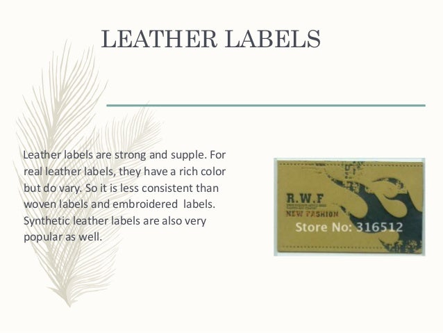 LEATHER LABELS Leather labels are strong and supple. For real leather labels, they have a rich color but do vary. So it is...