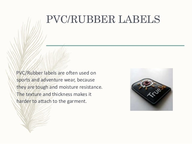PVC/RUBBER LABELS PVC/Rubber labels are often used on sports and adventure wear, because they are tough and moisture resis...