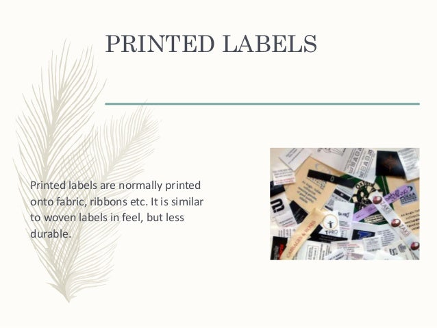 PRINTED LABELS Printed labels are normally printed onto fabric, ribbons etc. It is similar to woven labels in feel, but le...