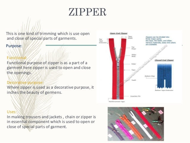 ZIPPER This is one kind of trimming which is use open and close of special parts of garments. Purpose: Functional: Functio...