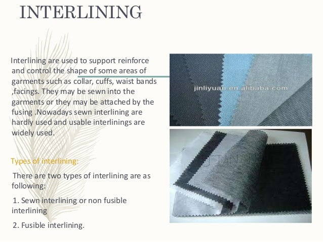 INTERLINING Interlining are used to support reinforce and control the shape of some areas of garments such as collar, cuff...
