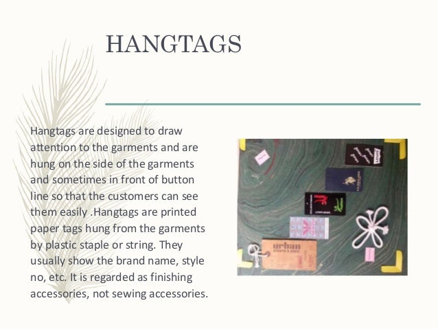 HANGTAGS Hangtags are designed to draw attention to the garments and are hung on the side of the garments and sometimes in...
