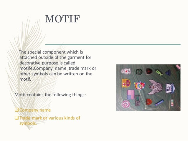 MOTIF The special component which is attached outside of the garment for decorative purpose is called motife.Company name ...