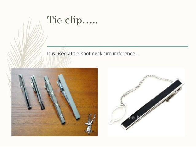 Tie clip….. It is used at tie knot neck circumference….