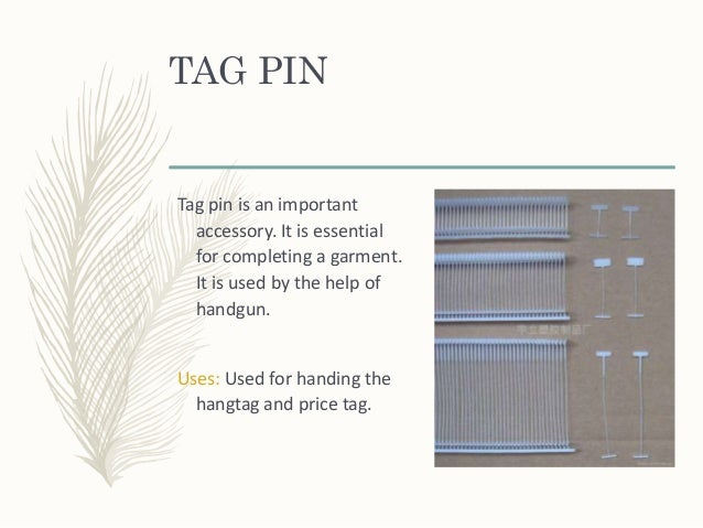 TAG PIN Tag pin is an important accessory. It is essential for completing a garment. It is used by the help of handgun. Us...