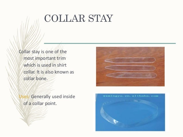 COLLAR STAY Collar stay is one of the most important trim which is used in shirt collar. It is also known as collar bone. ...