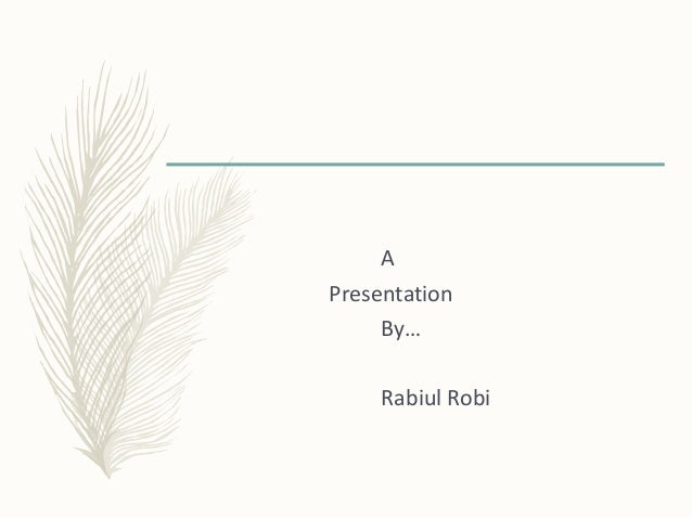 A Presentation By… Rabiul Robi