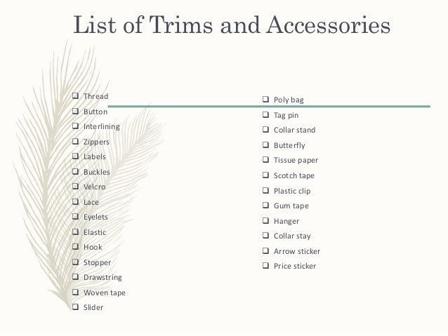 List of Trims and Accessories  Thread  Button  Interlining  Zippers  Labels  Buckles  Velcro  Lace  Eyelets  Ela...