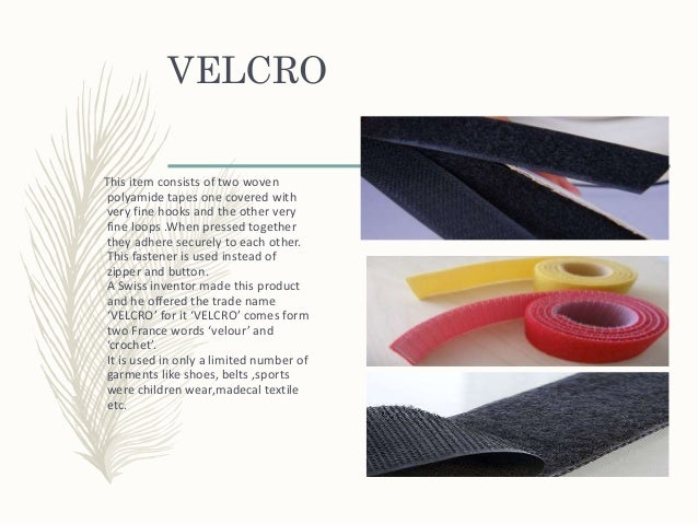VELCRO This item consists of two woven polyamide tapes one covered with very fine hooks and the other very fine loops .Whe...