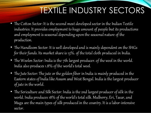 introduction to textile industry in india The textile industry in india traditionally, after agriculture, is the only industry that has generated huge employment for both skilled and unskilled labour in textiles the textile industry continues to be the second-largest employment generating sector in india.
