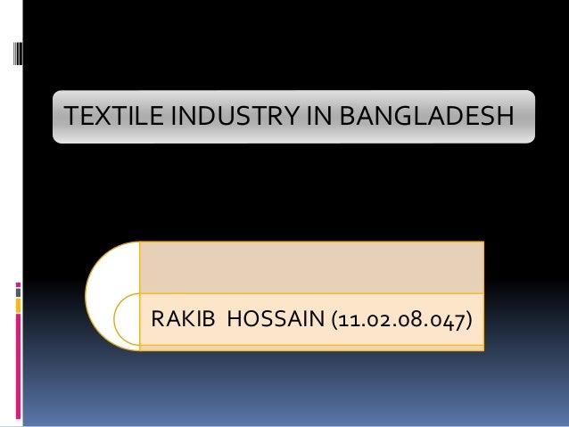 TEXTILE INDUSTRY IN BANGLADESH RAKIB HOSSAIN (11.02.08.047)