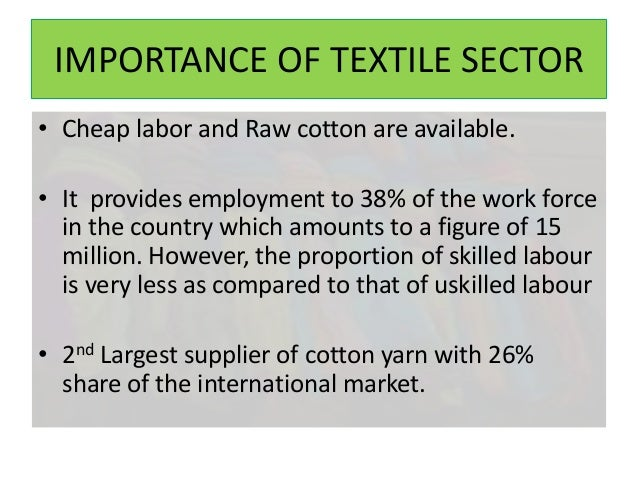 the garment industry of pakistan Readymade garments industry policy reform to enhance export competitiveness in leather and textile garments 1 executive summary value to the textile industry of pakistan a huge chunk of the towel sector has been upgraded in.