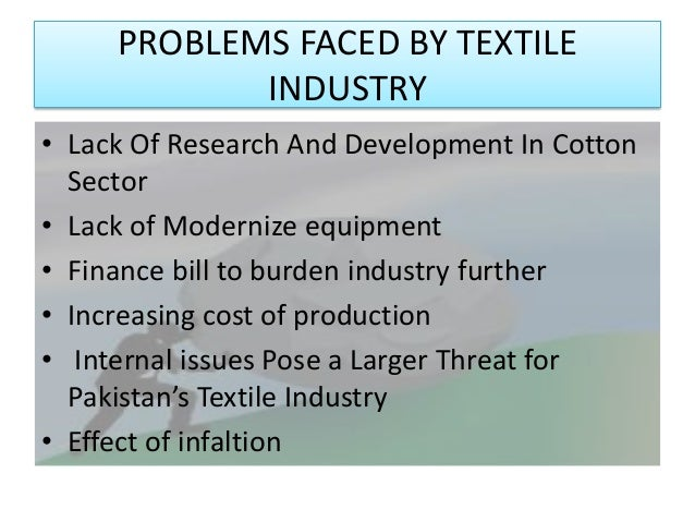 pakistan textile sector facing new challanges We operate primarily in the textile industry of pakistan, the fiber spinning sector in particular gadoon textile mills limited working at gadoon has helped me become organized and committed when facing new challenges we work in a very interactive environment.