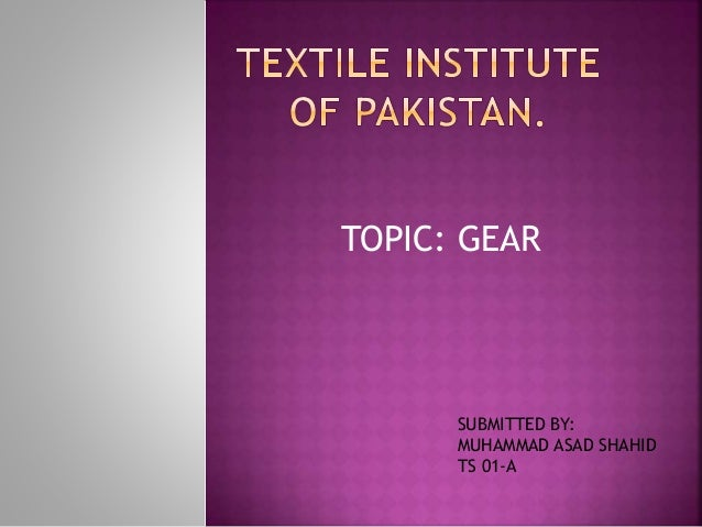 TOPIC: GEAR SUBMITTED BY: MUHAMMAD ASAD SHAHID TS 01-A