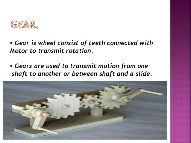 Gear is wheel consist of teeth connected with Motor to transmit rotation.  Gears are used to transmit motion from one s...