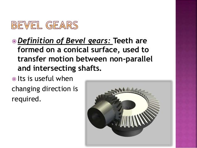  Definition of Bevel gears: Teeth are formed on a conical surface, used to transfer motion between non-parallel and inter...