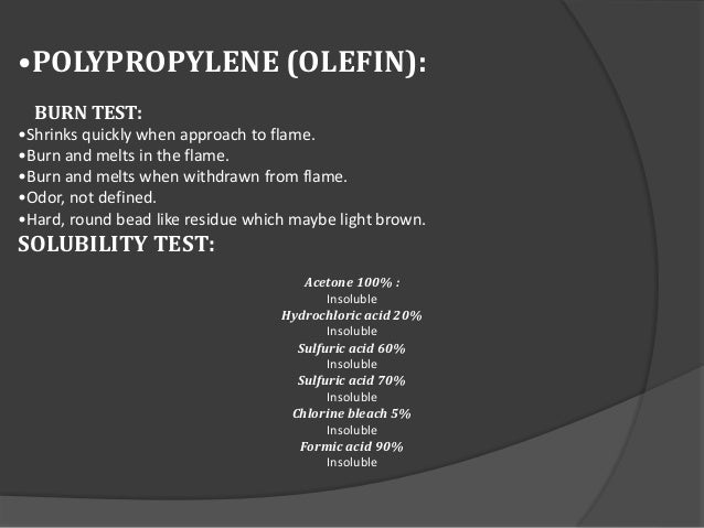 •POLYPROPYLENE (OLEFIN): BURN TEST: •Shrinks quickly when approach to flame. •Burn and melts in the flame. •Burn and melts...