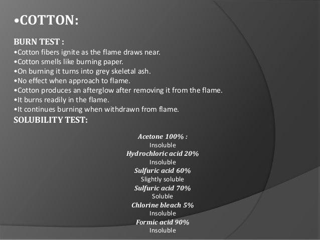 •COTTON: BURN TEST : •Cotton fibers ignite as the flame draws near. •Cotton smells like burning paper. •On burning it turn...