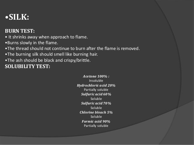 •SILK: BURN TEST: • It shrinks away when approach to flame. •Burns slowly in the flame. •The thread should not continue to...