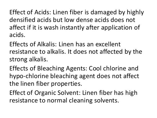 Effect of Acids: Linen fiber is damaged by highly densified acids but low dense acids does not affect if it is wash instan...