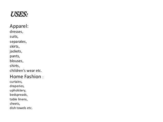 USES: Apparel: dresses, suits, separates, skirts, jackets, pants, blouses, shirts, children's wear etc. Home Fashion : cur...