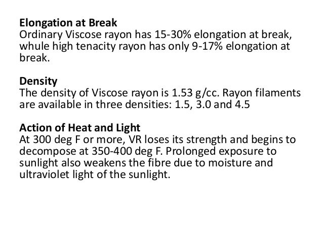 Elongation at Break Ordinary Viscose rayon has 15-30% elongation at break, whule high tenacity rayon has only 9-17% elonga...
