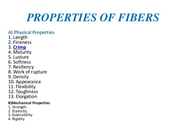 PROPERTIES OF FIBERS A) Physical Properties 1. Length 2. Fineness 3. Crimp 4. Maturity 5. Lusture 6. Softness 7. Resilienc...