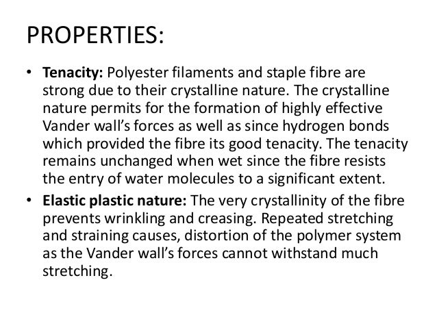 PROPERTIES: • Tenacity: Polyester filaments and staple fibre are strong due to their crystalline nature. The crystalline n...
