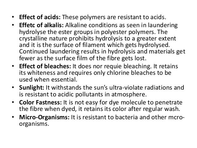 • Effect of acids: These polymers are resistant to acids. • Effetc of alkalis: Alkaline conditions as seen in laundering h...