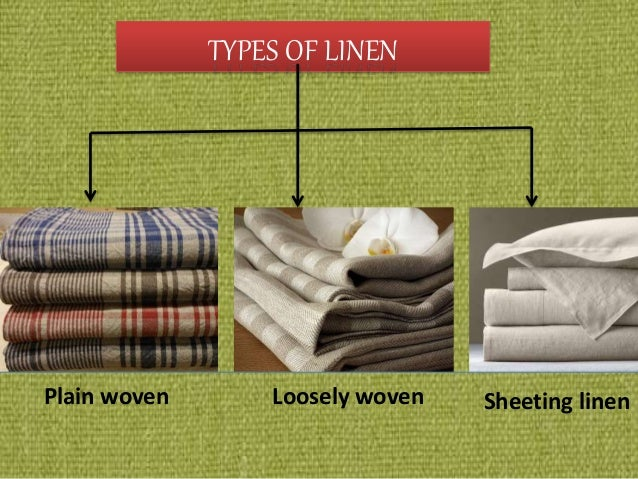 TYPES OF LINEN Plain Woven Loosely Woven Sheeting Linen; 7.