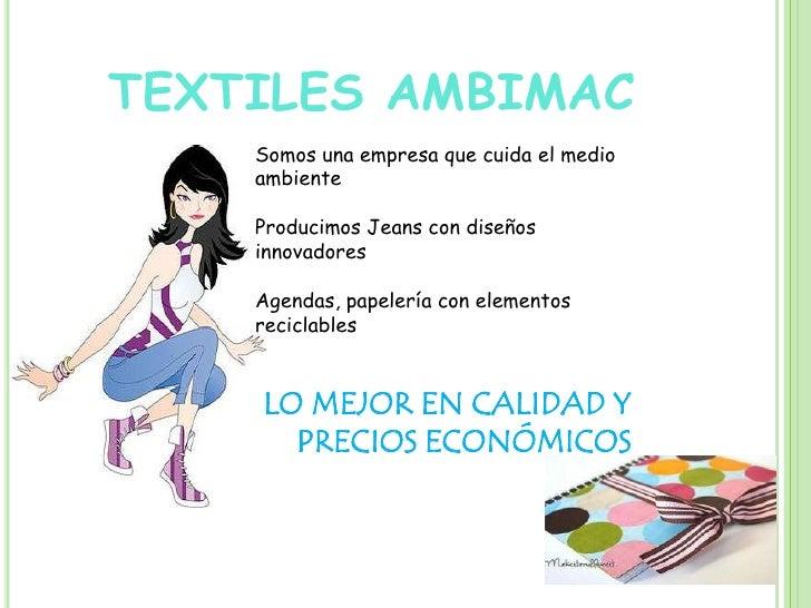 TEXTILES AMBIMAC    Somos una empresa que cuida el medio    ambiente    Producimos Jeans con diseños    innovadores    Age...