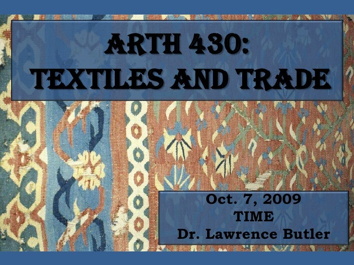 ARTH 430:  TEXTILES AND TRADE<br />Oct. 7, 2009<br />TIME<br />Dr. Lawrence Butler<br />