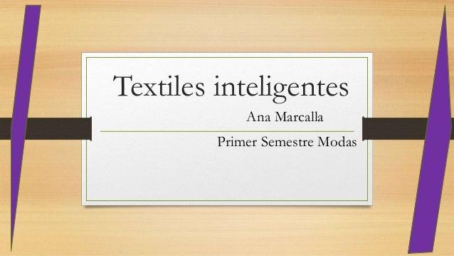 Textiles inteligentes Ana Marcalla Primer Semestre Modas