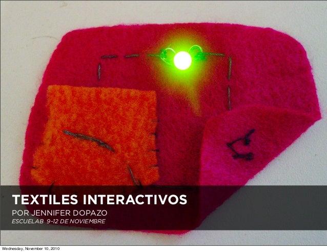 TEXTILES INTERACTIVOS POR JENNIFER DOPAZO ESCUELAB 9-12 DE NOVIEMBRE Wednesday, November 10, 2010