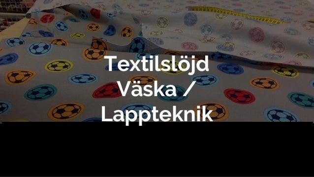 Textilsl�jd V�ska / Lappteknik