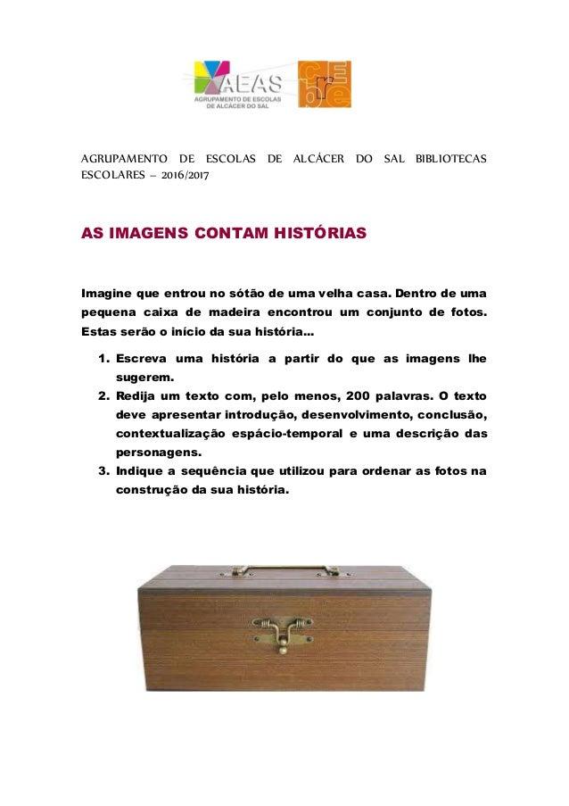 AGRUPAMENTO DE ESCOLAS DE ALCÁCER DO SAL BIBLIOTECAS ESCOLARES – 2016/2017 AS IMAGENS CONTAM HISTÓRIAS Imagine que entrou ...
