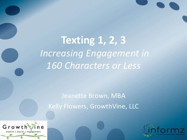 Texting 1, 2, 3Increasing Engagement in  160 Characters or Less      Jeanette Brown, MBA Kelly Flowers, GrowthVine, LLC