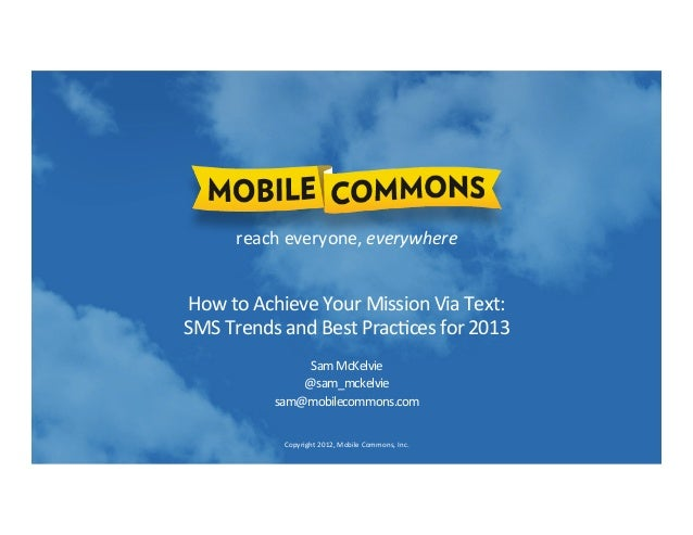reach  everyone,  everywhere    How  to  Achieve  Your  Mission  Via  Text:     SMS  Trends  and...