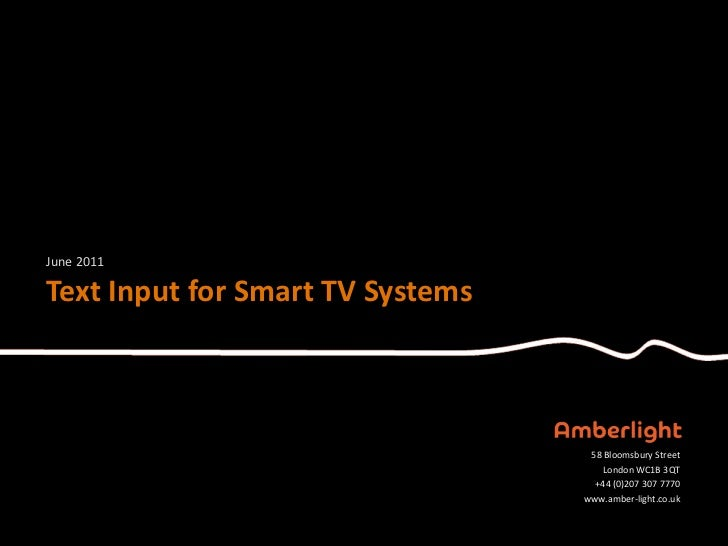 June 2011Text Input for Smart TV Systems                                   58 Bloomsbury Street                           ...