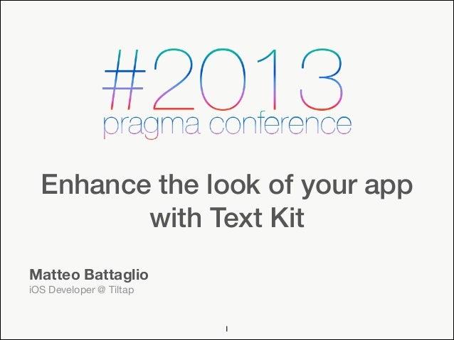 Enhance the look of your app with Text Kit Matteo Battaglio iOS Developer @ Tiltap