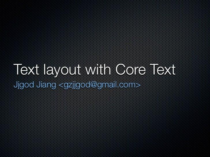 Text layout with Core Text Jjgod Jiang <gzjjgod@gmail.com>