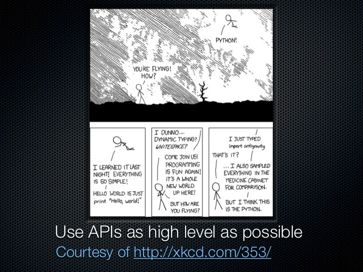 Use APIs as high level as possible Courtesy of http://xkcd.com/353/