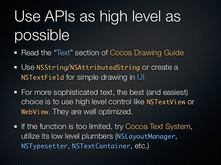 """Use APIs as high level as possible  Read the """"Text"""" section of Cocoa Drawing Guide  Use NSString/NSAttributedString or cre..."""
