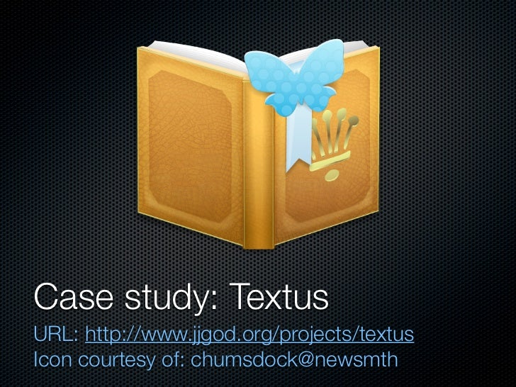 Case study: Textus URL: http://www.jjgod.org/projects/textus Icon courtesy of: chumsdock@newsmth