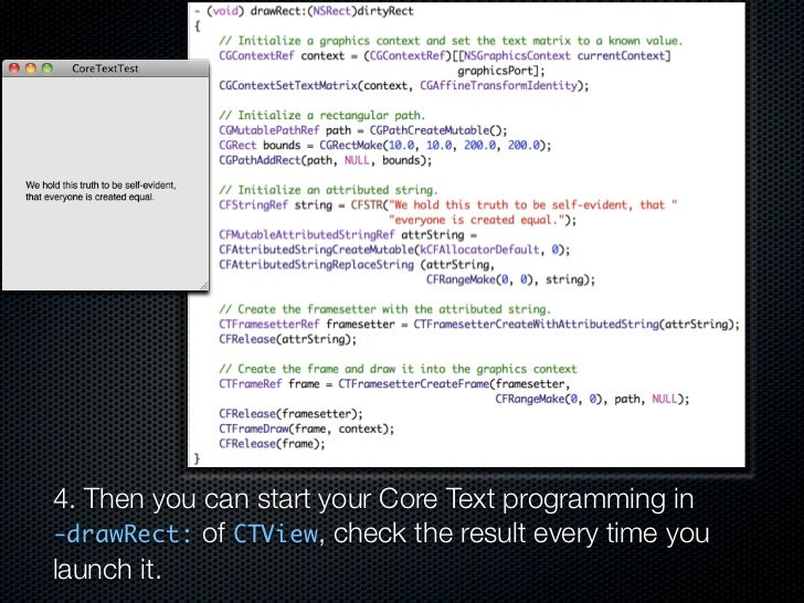 4. Then you can start your Core Text programming in -drawRect: of CTView, check the result every time you launch it.