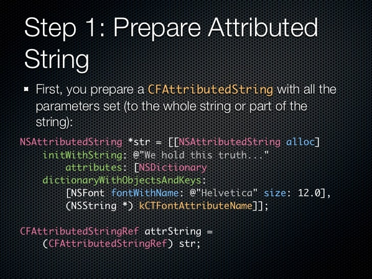 Step 1: Prepare Attributed String   First, you prepare a CFAttributedString with all the   parameters set (to the whole st...