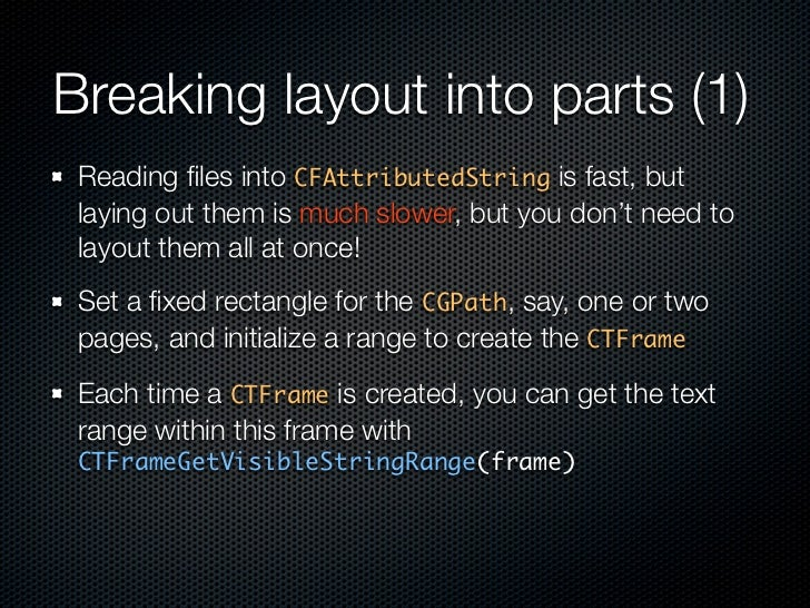 Breaking layout into parts (1)  Reading files into CFAttributedString is fast, but  laying out them is much slower, but you...