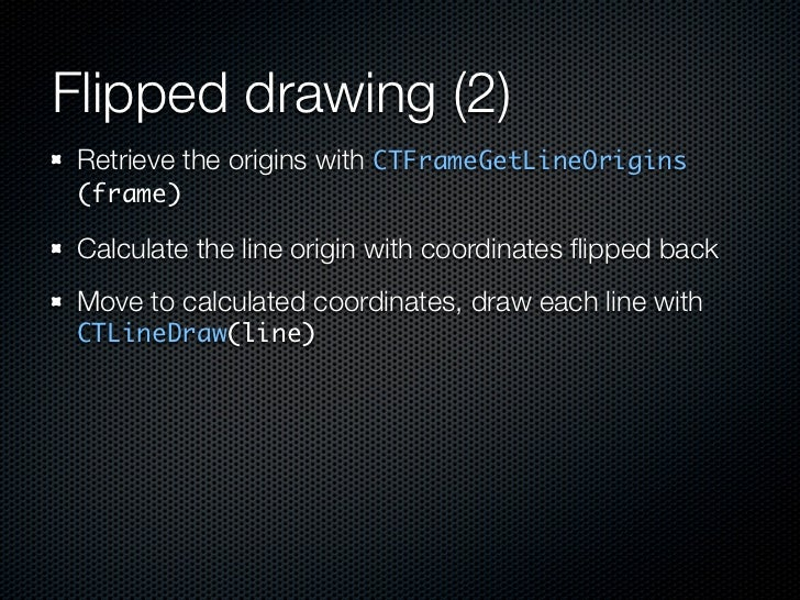 Flipped drawing (2)  Retrieve the origins with CTFrameGetLineOrigins  (frame)   Calculate the line origin with coordinates...