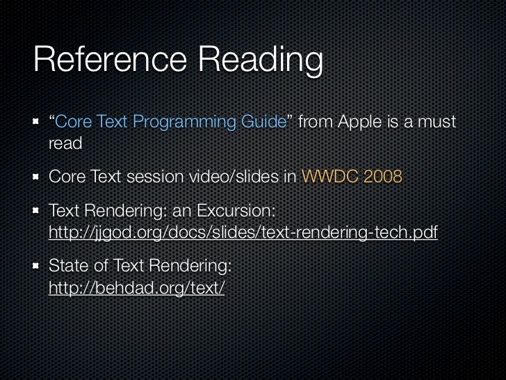 """Reference Reading """"Core Text Programming Guide"""" from Apple is a must read Core Text session video/slides in WWDC 2008 Text..."""