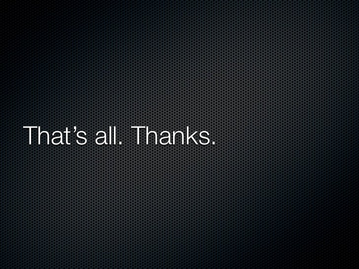 That's all. Thanks.